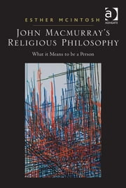 John Macmurray's Religious Philosophy - What it Means to be a Person ebook by Dr Esther McIntosh