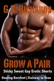 Grow A Pair: Sticky Sweet Gay Erotic Shorts ebook by G.R. Richards