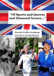'Of Sports and Queens and Diamond Scenes...' ebook by Berwick Writers Workshop