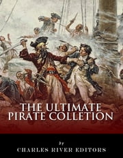 The Ultimate Pirate Collection: Blackbeard, Francis Drake, Captain Kidd, Captain Morgan, Grace O'Malley, Black Bart, Calico Jack, Anne Bonny, Mary Read, Henry Every and Howell Davis ebook by Charles River Editors