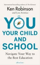 You, Your Child and School ebook by Lou Aronica, Sir Ken Robinson