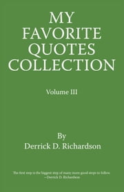 My Favorite Quotes Collection - Volume III ebook by Derrick Richardson