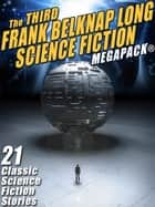 The Third Frank Belknap Long Science Fiction MEGAPACK®: 21 Classic Stories ebook by Frank Belknap Long