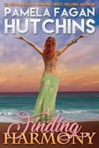 Finding Harmony - A What Doesn't Kill You World Romantic Mystery ebook by Pamela Fagan Hutchins