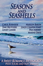 Seasons and Seashells (A Sweet Romance Anthology) ebook by Petit Fours and Hot Tamales