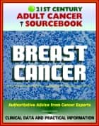 21st Century Adult Cancer Sourcebook: Breast Cancer - Clinical Data for Patients, Families, and Physicians ebook by Progressive Management