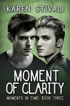 Moment of Clarity ebook by Karen Stivali