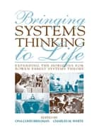 Bringing Systems Thinking to Life - Expanding the Horizons for Bowen Family Systems Theory ebook by Ona Cohn Bregman, Charles M. White