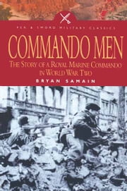 Commando Men - The Story of A Royal Marine Commando in World War Two ebook by Bryan Samain