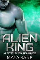 Alien King ebook by Maya Kane