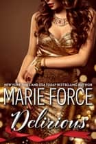 Delirious (Quantum Series, Book 6) ebook by Marie Force