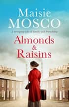 Almonds and Raisins - A sweeping tale of family and friendship ebook by Maisie Mosco