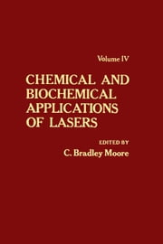 Chemical and Biochemical Applications of Lasers V4 ebook by Moore, C. Bradley