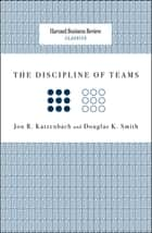 The Discipline of Teams ebook by Jon R. Katzenbach, Douglas K. Smith