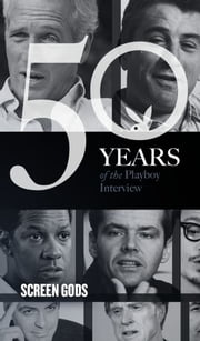 Screen Gods: The Playboy Interview - 50 Years of the Playboy Interview ebook by Playboy,Richard Burton,Jack Lemmon,Jack Nicholson,Dustin Hoffman,Marlon Brando,Al Pacino,Paul Newman,Robert De Niro,George Clooney,Denzel Washington,Johnny Depp,Robert Redford