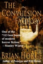The Convulsion Factory ebook by Brian Hodge