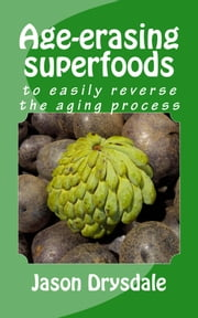 Age-erasing Superfoods ebook by Jason Drysdale