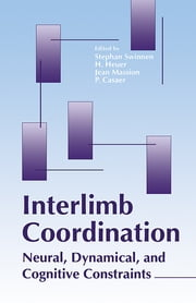 Interlimb Coordination - Neural, Dynamical, and Cognitive Constraints ebook by Stephan P. Swinnen,Jean Massion,Herbert Heuer,P. Casaer