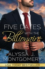 Five Dates with the Billionaire ebook by Alyssa J. Montgomery