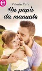 Un papà da manuale (eLit) ebook by Valerie Parv