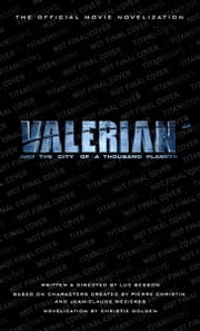 Valerian and the City of a Thousand Planets: The Official Movie Novelization ebook by Kobo.Web.Store.Products.Fields.ContributorFieldViewModel