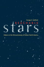 Reachable Stars - Patterns in the Ethnoastronomy of Eastern North America ebook by George E. Lankford