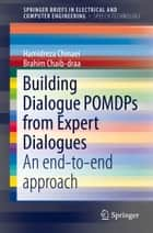 Building Dialogue POMDPs from Expert Dialogues - An end-to-end approach ebook by Hamidreza Chinaei, Brahim Chaib-draa