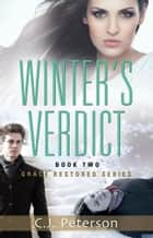 Winter's Verdict: Grace Restored Series - Book Two ebook by C.J. Peterson