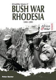 Bush War Rhodesia 1966-1980 ebook by Peter Baxter