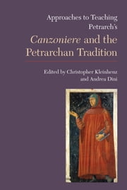 Approaches to Teaching Petrarch's Canzoniere and the Petrarchan Tradition ebook by Christopher Kleinhenz,Andrea Dini