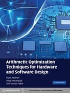 Arithmetic Optimization Techniques for Hardware and Software Design ebook by Ryan Kastner,Anup Hosangadi,Farzan Fallah