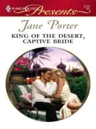 King of the Desert, Captive Bride ebook by Jane Porter