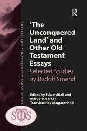 'The Unconquered Land' and Other Old Testament Essays - Selected Studies by Rudolf Smend ebook by Margaret Barker,Edward Ball