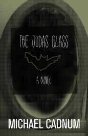 The Judas Glass - A Novel ebook by Michael Cadnum