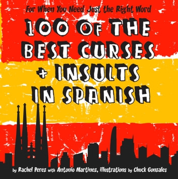 100 Of The Best Curses and Insults In Spanish: A Toolkit for the Testy Tourist ebook by Rachel Perez