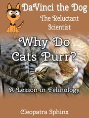 DaVinci the Dog, the Relucant Scientist #2: Why Do Cats Purr? - A Lesson in Felinology ebook by Cleopatra Sphinx