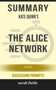 Summary of The Alice Network: A Novel by Kate Quinn (Discussion Prompts) ebook by Sarah Fields