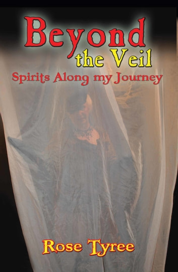 Beyond The Veil; Spirits Along My Journey ebook by Rose Tyree