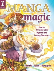 "Manga Magic - How to Draw and Color Mythical and Fantasy Characters ebook by Supittha ""Annie"" Bunyapen"