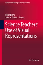 Science Teachers' Use of Visual Representations ebook by Billie Eilam,John K. Gilbert