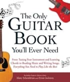 The Only Guitar Book You'll Ever Need - From Tuning Your Instrument and Learning Chords to Reading Music and Writing Songs, Everything You Need to Play like the Best ebook by Marc Schonbrun, Ernie Jackson