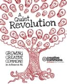 A Quiet Revolution - Growing Creative Commons in Aotearoa New Zealand ebook by Creative Commons Aotearoa New Zealand