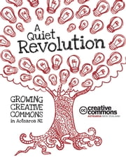 A Quiet Revolution - Growing Creative Commons in Aotearoa New Zealand ebook by Kobo.Web.Store.Products.Fields.ContributorFieldViewModel