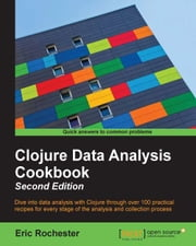 Clojure Data Analysis Cookbook - Second Edition ebook by Eric Rochester