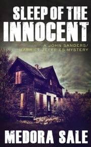 Sleep Of The Innocent - A John Sanders/Harriet Jeffries Mystery ebook by Medora Sale