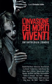 L'invasione dei morti viventi. Un'antologia zombie ebook by Christopher Golden, Mark Morris, Chelsea Cain,...