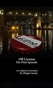 Off License screenplay - The night never ends ebook by Hugo Lunny
