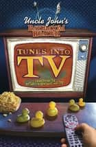 Uncle John's Bathroom Reader Tunes into TV ebook by Bathroom Readers' Institute