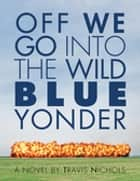 Off We Go Into the Wild Blue Yonder ebook by Travis Nichols