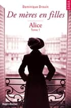 De mères en filles - tome 1 Alice ebook by Dominique Drouin
